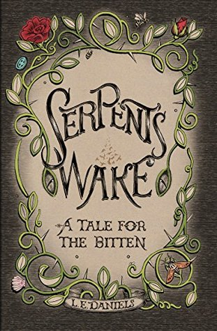 Front cover of Serpent's Wake: A Tale for the Bitten by L. E. Daniels