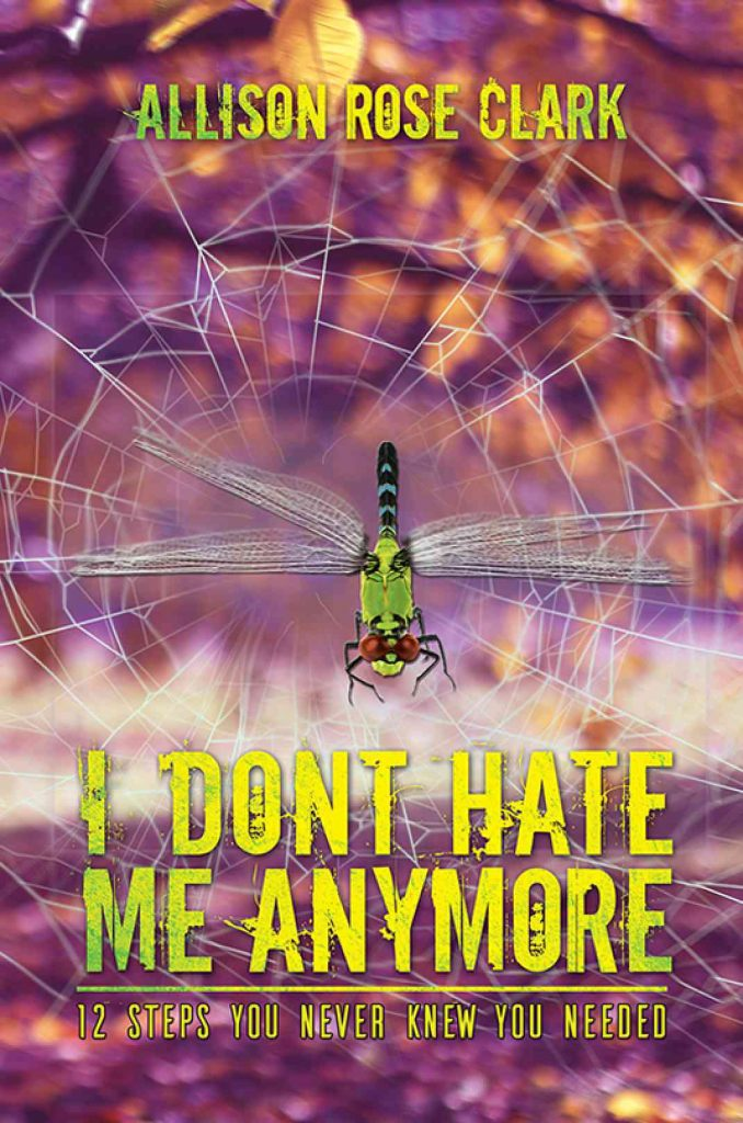 I Don't Hate Me Anymore by Allison Rose Clark: book cover